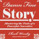 Damn Fine Story: Mastering the Tools of a Powerful Narrative, Chuck Wendig