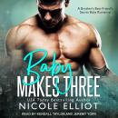 Baby Makes Three: A Brother's Best Friend's Secret Baby Romance, Nicole Elliot