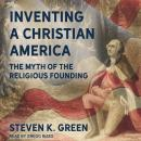 Inventing a Christian America: The Myth of the Religious Founding Audiobook
