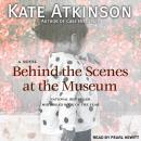 Behind the Scenes at the Museum: A Novel, Kate Atkinson