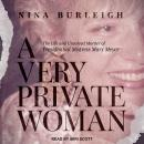 A Very Private Woman: The Life and Unsolved Murder of Presidential Mistress Mary Meyer Audiobook
