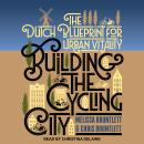 Building the Cycling City: The Dutch Blueprint for Urban Vitality Audiobook