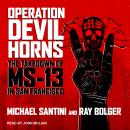 Operation Devil Horns: The Takedown of MS-13 in San Francisco Audiobook