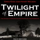 Twilight of Empire: The Tragedy at Mayerling and the End of the Habsburgs Audiobook