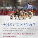 Fast into the Night: A Woman, Her Dogs, and Their Journey North on the Iditarod Trail, Debbie Clarke Moderow