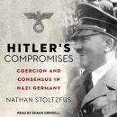 Hitler's Compromises: Coercion and Consensus in Nazi Germany, Nathan Stoltzfus