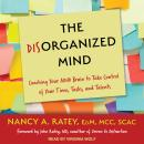 Disorganized Mind: Coaching Your ADHD Brain to Take Control of Your Time, Tasks, and Talents, Nancy A. Ratey