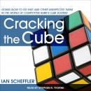 Cracking the Cube: Going Slow to Go Fast and Other Unexpected Turns in the World of Competitive Rubi Audiobook