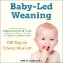 Baby-Led Weaning: The Essential Guide to Introducing Solid Foods-and Helping Your Baby to Grow Up a Happy and Confident Eater, Gill Rapley, Tracey Murkett