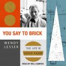 You Say to Brick: The Life of Louis Kahn, Wendy Lesser