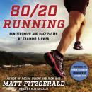 80/20 Running: Run Stronger and Race Faster by Training Slower, Matt Fitzgerald