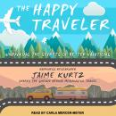 Happy Traveler: Unpacking the Secrets of Better Vacations, Jaime Kurtz