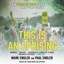 This Is an Uprising: How Nonviolent Revolt Is Shaping the Twenty-First Century, Paul Engler, Mark Engler