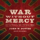 War Without Mercy:  Race and Power in the Pacific War, John W. Dower