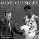 Game Changers: Dean Smith, Charlie Scott, and the Era That Transformed a Southern College Town, Art Chansky