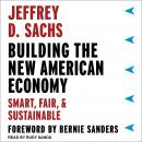 Building the New American Economy: Smart, Fair, and Sustainable, Jeffrey D. Sachs