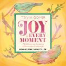 Joy in Every Moment: Mindful Exercises for Waking Up to the Wonders of Ordinary Life, Tzivia Gover