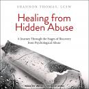 Healing from Hidden Abuse: A Journey Through the Stages of Recovery from Psychological Abuse, Shannon Thomas LCSW