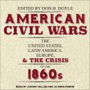American Civil Wars: The United States, Latin America, Europe, and the Crisis of the 1860s Audiobook