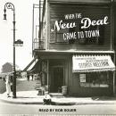 When the New Deal Came to Town: A Snapshot of a Place and Time with Lessons for Today, George Melloan