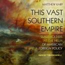 This Vast Southern Empire: Slaveholders at the Helm of American Foreign Policy Audiobook