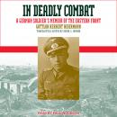 In Deadly Combat: A German Soldier's Memoir of the Eastern Front, Gottlob Herbert Bidermann
