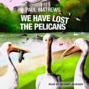 We Have Lost The Pelicans, Paul Mathews