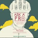 Ask a Pro: Deep Thoughts and Unreliable Advice from America's Foremost Cycling Sage, Phil Gaimon