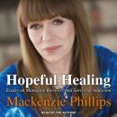 Hopeful Healing: Essays on Managing Recovery and Surviving Addiction, Mackenzie Phillips