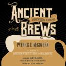 Ancient Brews: Rediscovered and Re-created, Patrick E. McGovern