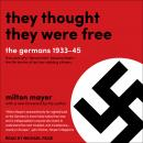 They Thought They Were Free: The Germans, 1933-45, Milton Mayer