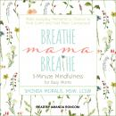 Breathe, Mama, Breathe: 5-Minute Mindfulness for Busy Moms, Shonda Moralis