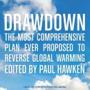 Drawdown: The Most Comprehensive Plan Ever Proposed to Reverse Global Warming, Paul Hawken