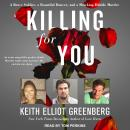 Killing for You: A Brave Soldier, a Beautiful Dancer, and a Shocking Double Murder, Keith Elliot Greenberg