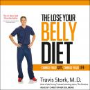 Lose Your Belly Diet: Change Your Gut, Change Your Life, Travis Stork, M.D.