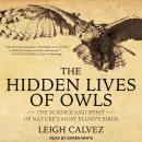 Hidden Lives of Owls: The Science and Spirit of Nature's Most Elusive Birds, Leigh Calvez