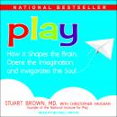 Play: How it Shapes the Brain, Opens the Imagination, and Invigorates the Soul, MD Brown, Christopher Vaughan