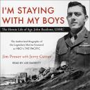 I'm Staying with My Boys: The Heroic Life of Sgt. John Basilone, USMC, Jerry Cutter, Jim Proser