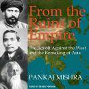 From the Ruins of Empire: The Revolt Against the West and the Remaking of Asia Audiobook
