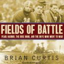 Fields of Battle: Pearl Harbor, the Rose Bowl, and the Boys Who Went to War, Brian Curtis