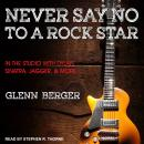 Never Say No To A Rock Star: In the Studio with Dylan, Sinatra, Jagger and More..., Glenn Berger
