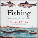 Fishing: How the Sea Fed Civilization, Brian Fagan