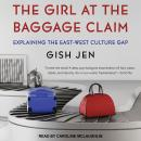 Girl at the Baggage Claim: Explaining the East-West Culture Gap, Gish Jen