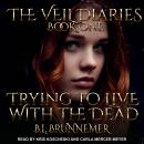 Trying To Live With The Dead, B.L. Brunnemer