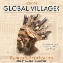 Whose Global Village?: Rethinking How Technology Shapes Our World Audiobook
