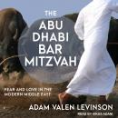 Abu Dhabi Bar Mitzvah: Fear and Love in the Modern Middle East, Adam Valen Levinson
