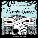 Pirate Women: The Princesses, Prostitutes, and Privateers Who Ruled the Seven Seas, Laura Sook Duncombe