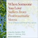 When Someone You Love Suffers from Posttraumatic Stress: What to Expect and What You Can Do, Jason C. Deviva, Ph.D., Claudia Zayfert, Ph.D.
