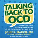 Talking Back to OCD: The Program That Helps Kids and Teens Say 'No Way' -- and Parents Say 'Way to Go', John S. March, M.D.