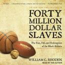 Forty Million Dollar Slaves: The Rise, Fall, and Redemption of the Black Athlete, William C. Rhoden